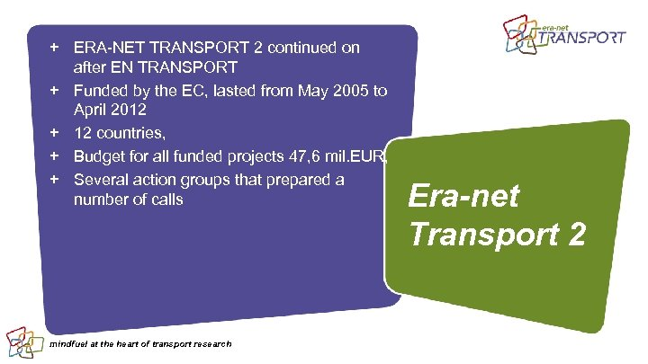 + ERA-NET TRANSPORT 2 continued on after EN TRANSPORT + Funded by the EC,