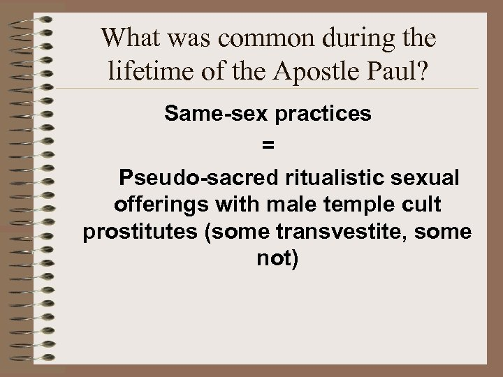What was common during the lifetime of the Apostle Paul? Same-sex practices = Pseudo-sacred