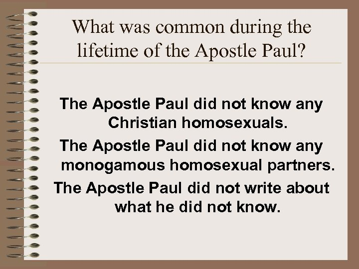 What was common during the lifetime of the Apostle Paul? The Apostle Paul did