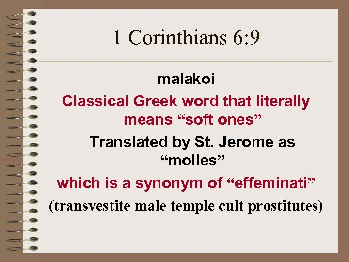 "1 Corinthians 6: 9 malakoi Classical Greek word that literally means ""soft ones"" Translated"