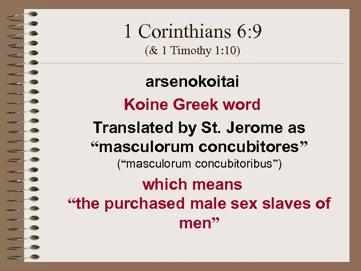 1 Corinthians 6: 9 (& 1 Timothy 1: 10) arsenokoitai Koine Greek word Translated