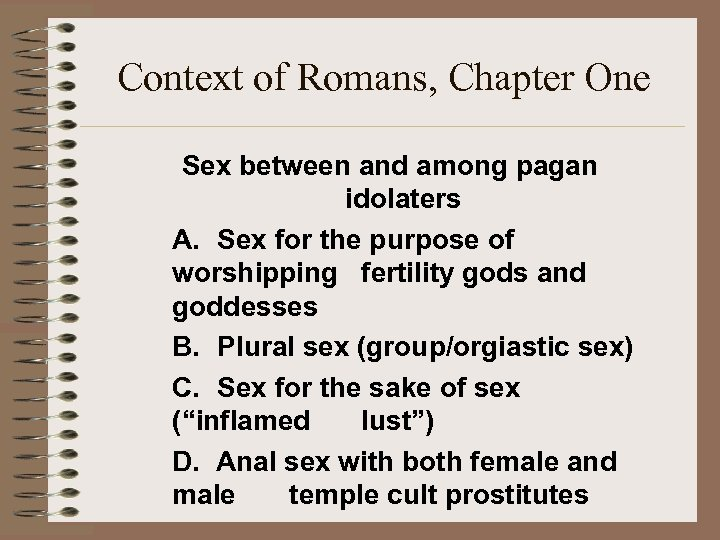Context of Romans, Chapter One Sex between and among pagan idolaters A. Sex for