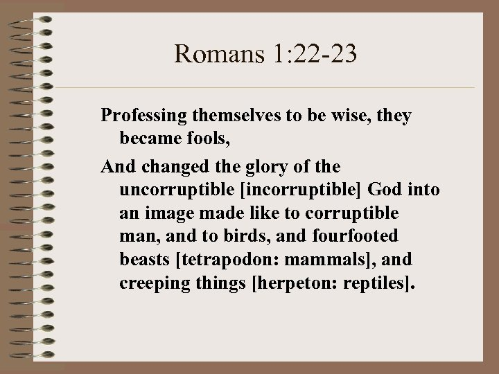 Romans 1: 22 -23 Professing themselves to be wise, they became fools, And changed