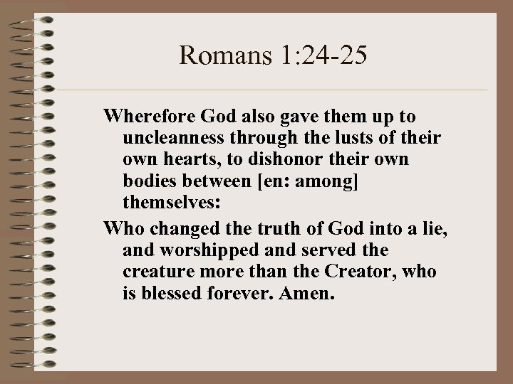 Romans 1: 24 -25 Wherefore God also gave them up to uncleanness through the