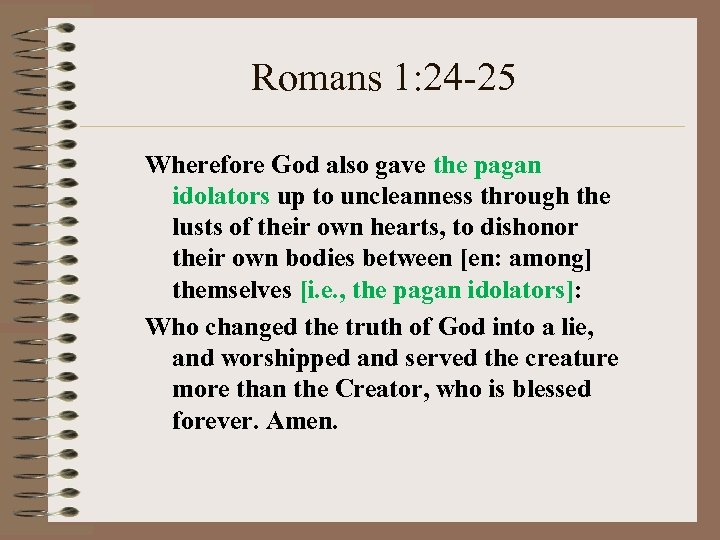 Romans 1: 24 -25 Wherefore God also gave the pagan idolators up to uncleanness