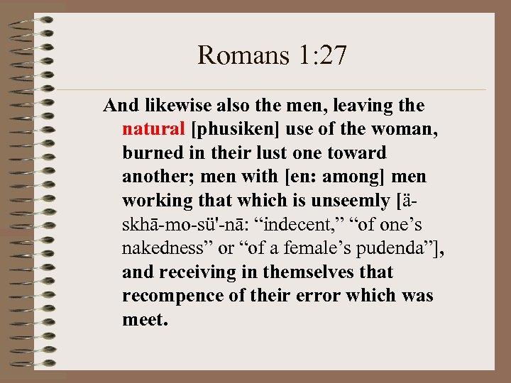 Romans 1: 27 And likewise also the men, leaving the natural [phusiken] use of