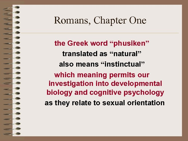 "Romans, Chapter One the Greek word ""phusiken"" translated as ""natural"" also means ""instinctual"" which"
