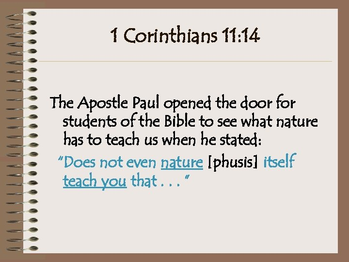 1 Corinthians 11: 14 The Apostle Paul opened the door for students of the