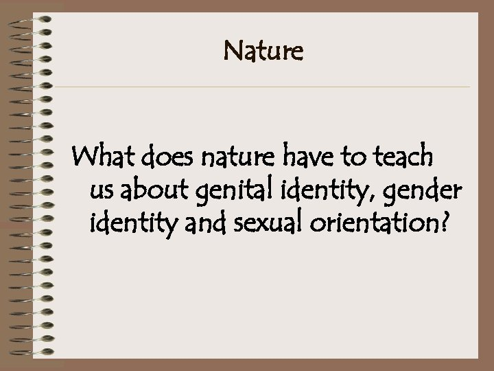 Nature What does nature have to teach us about genital identity, gender identity and