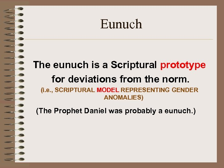 Eunuch The eunuch is a Scriptural prototype for deviations from the norm. (i. e.