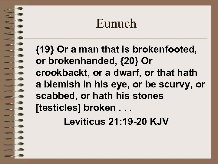 Eunuch {19} Or a man that is brokenfooted, or brokenhanded, {20} Or crookbackt, or
