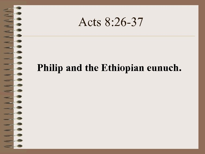 Acts 8: 26 -37 Philip and the Ethiopian eunuch.