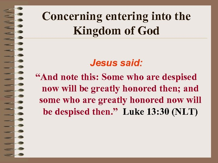 "Concerning entering into the Kingdom of God Jesus said: ""And note this: Some who"