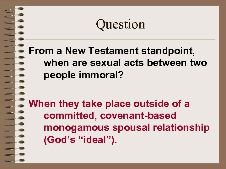 Question From a New Testament standpoint, when are sexual acts between two people immoral?