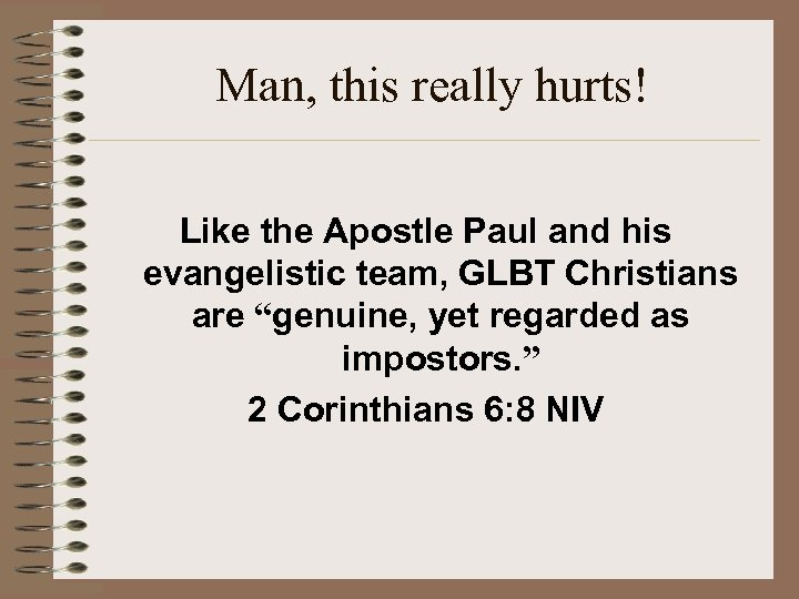 Man, this really hurts! Like the Apostle Paul and his evangelistic team, GLBT Christians