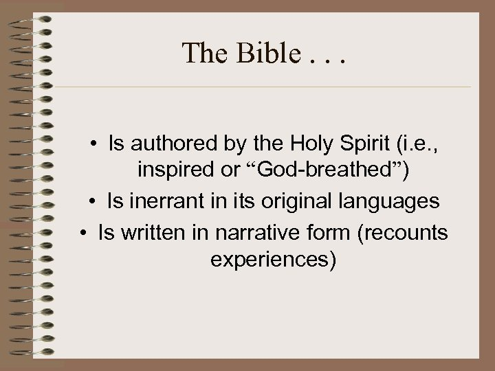 The Bible. . . • Is authored by the Holy Spirit (i. e. ,