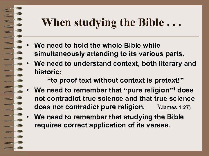 When studying the Bible. . . • We need to hold the whole Bible