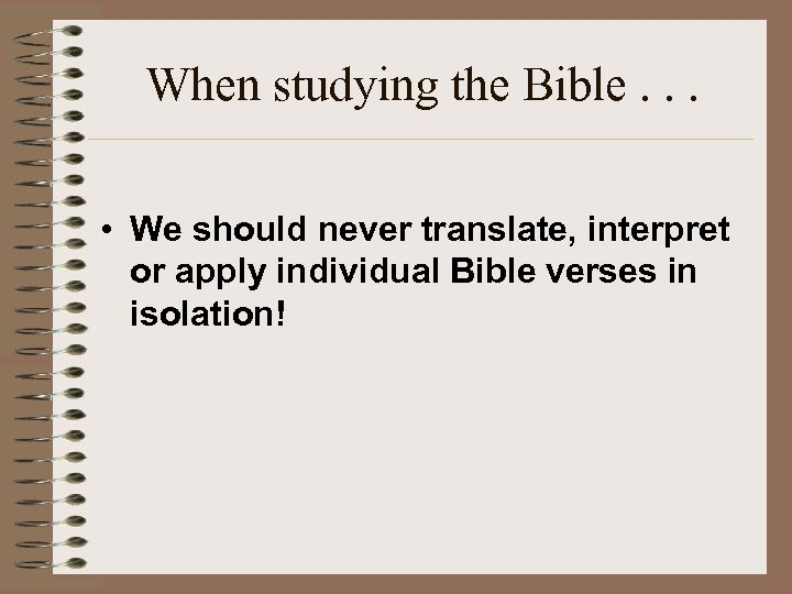 When studying the Bible. . . • We should never translate, interpret or apply