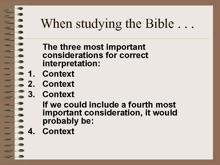 When studying the Bible. . . 1. 2. 3. 4. The three most important