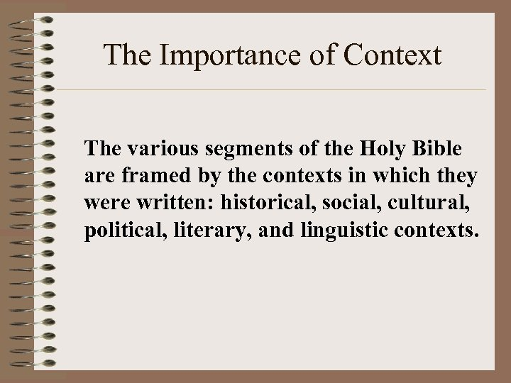 The Importance of Context The various segments of the Holy Bible are framed by