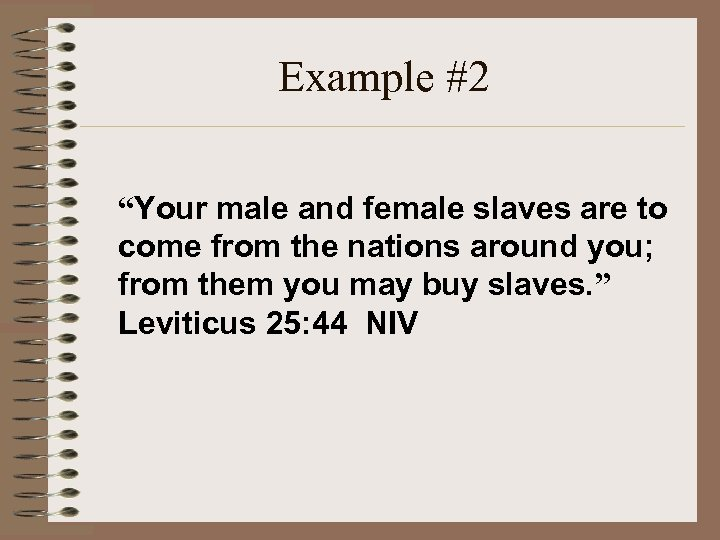 "Example #2 ""Your male and female slaves are to come from the nations around"