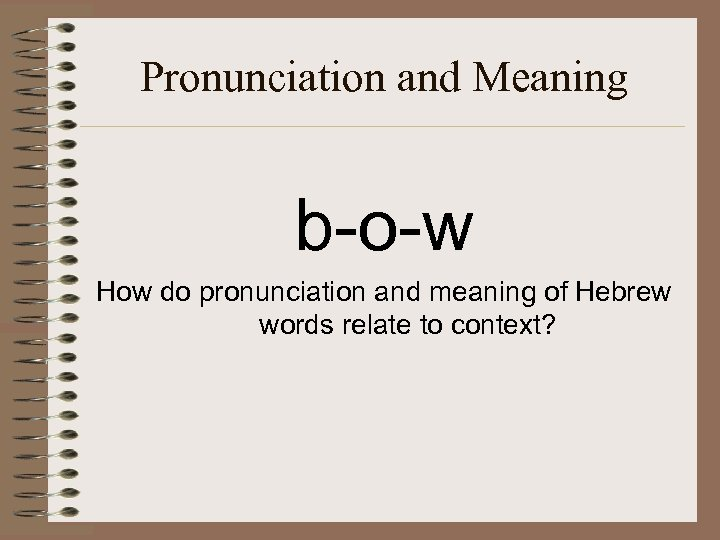 Pronunciation and Meaning b-o-w How do pronunciation and meaning of Hebrew words relate to