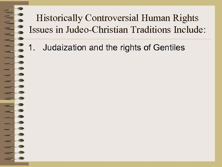 Historically Controversial Human Rights Issues in Judeo-Christian Traditions Include: 1. Judaization and the rights