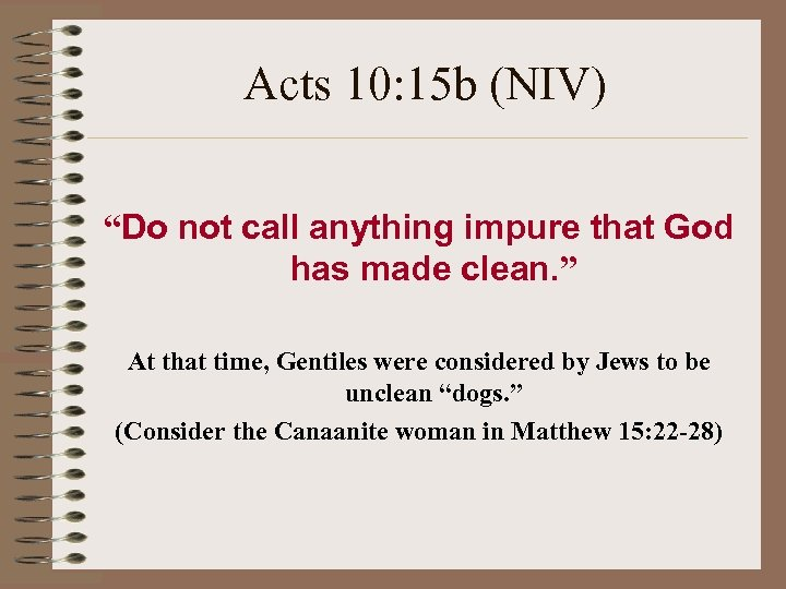 "Acts 10: 15 b (NIV) ""Do not call anything impure that God has made"