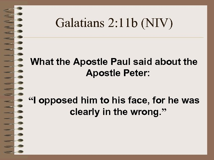 Galatians 2: 11 b (NIV) What the Apostle Paul said about the Apostle Peter: