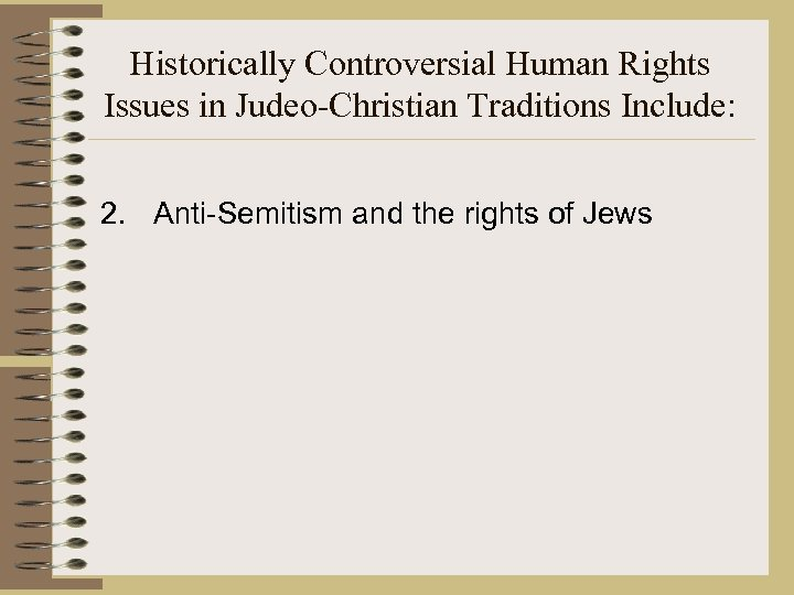 Historically Controversial Human Rights Issues in Judeo-Christian Traditions Include: 2. Anti-Semitism and the rights