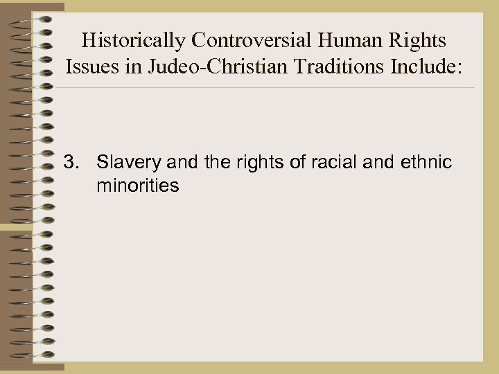 Historically Controversial Human Rights Issues in Judeo-Christian Traditions Include: 3. Slavery and the rights