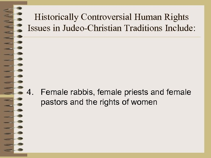 Historically Controversial Human Rights Issues in Judeo-Christian Traditions Include: 4. Female rabbis, female priests