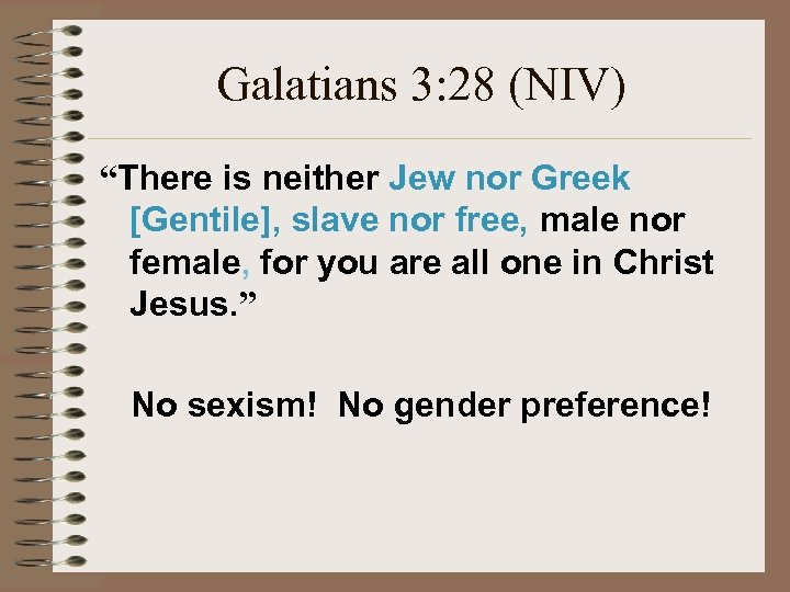 "Galatians 3: 28 (NIV) ""There is neither Jew nor Greek [Gentile], slave nor free,"