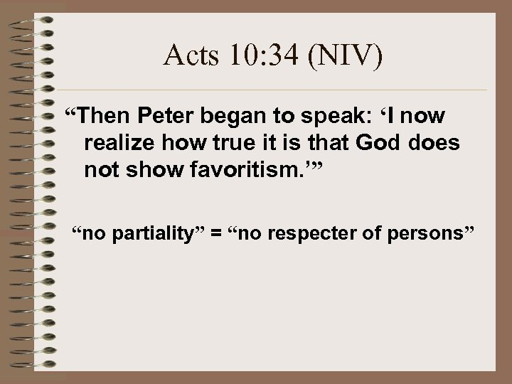 "Acts 10: 34 (NIV) ""Then Peter began to speak: 'I now realize how true"