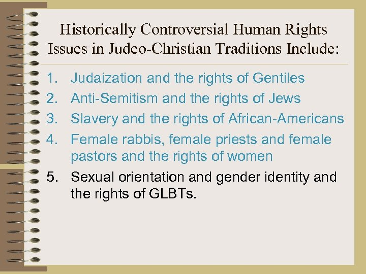 Historically Controversial Human Rights Issues in Judeo-Christian Traditions Include: 1. 2. 3. 4. Judaization