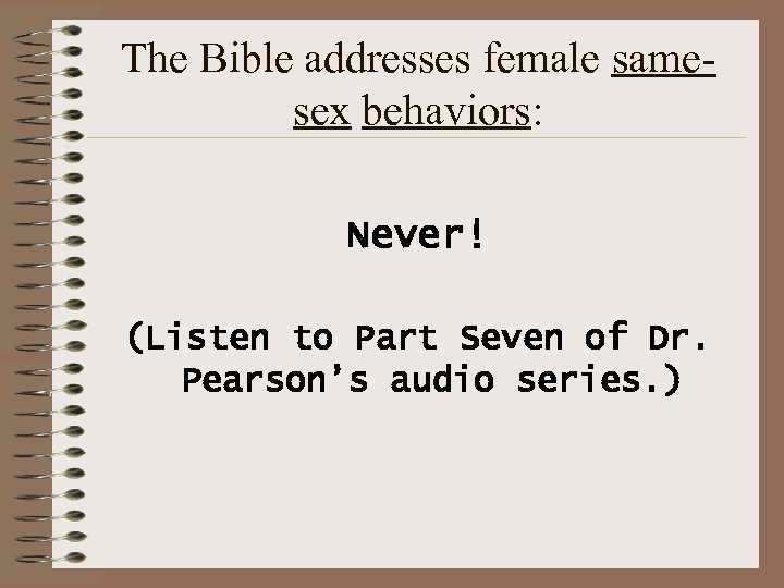 The Bible addresses female samesex behaviors: Never! (Listen to Part Seven of Dr. Pearson's
