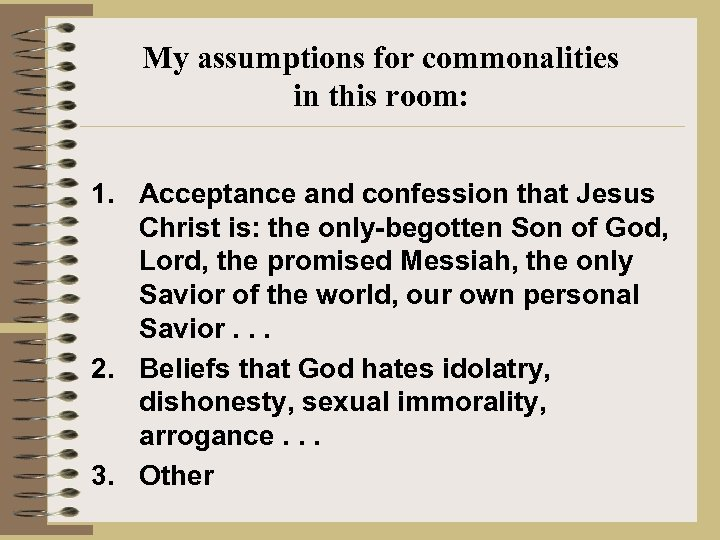 My assumptions for commonalities in this room: 1. Acceptance and confession that Jesus Christ