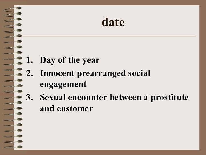 date 1. Day of the year 2. Innocent prearranged social engagement 3. Sexual encounter