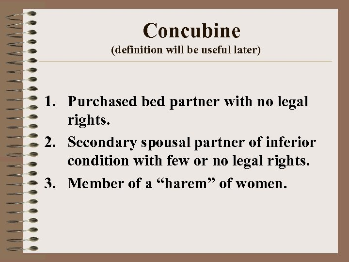 Concubine (definition will be useful later) 1. Purchased bed partner with no legal rights.