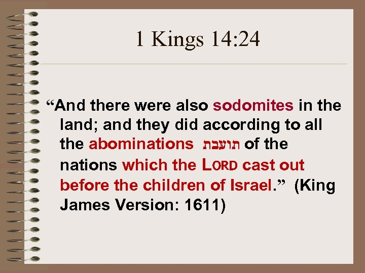"1 Kings 14: 24 ""And there were also sodomites in the land; and they"