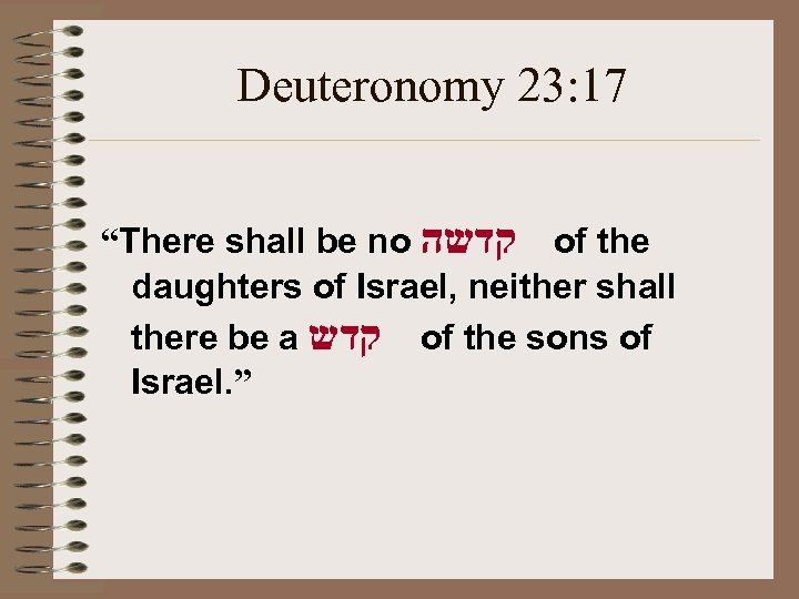 "Deuteronomy 23: 17 ""There shall be no קדשה of the daughters of Israel, neither"