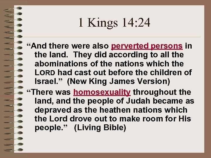 "1 Kings 14: 24 ""And there were also perverted persons in the land. They"
