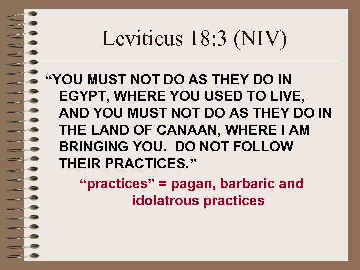 "Leviticus 18: 3 (NIV) ""YOU MUST NOT DO AS THEY DO IN EGYPT, WHERE"