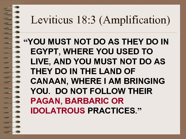 "Leviticus 18: 3 (Amplification) ""YOU MUST NOT DO AS THEY DO IN EGYPT, WHERE"