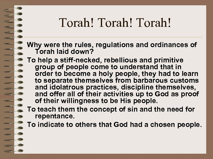 Torah! Why were the rules, regulations and ordinances of Torah laid down? To help