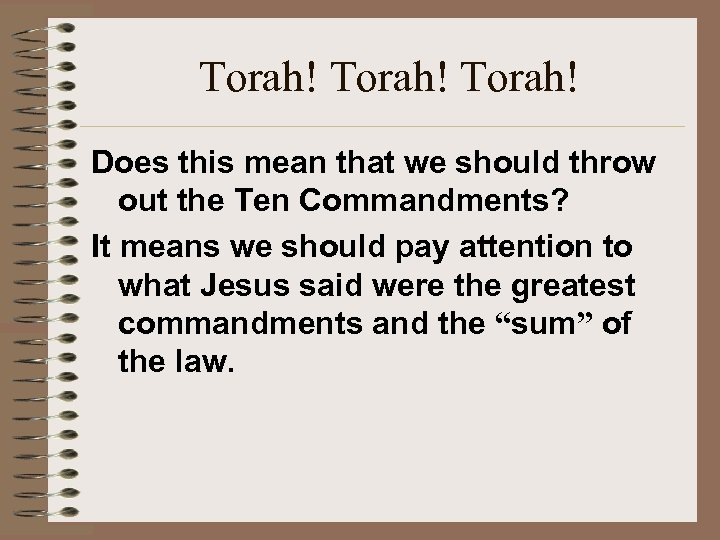 Torah! Does this mean that we should throw out the Ten Commandments? It means