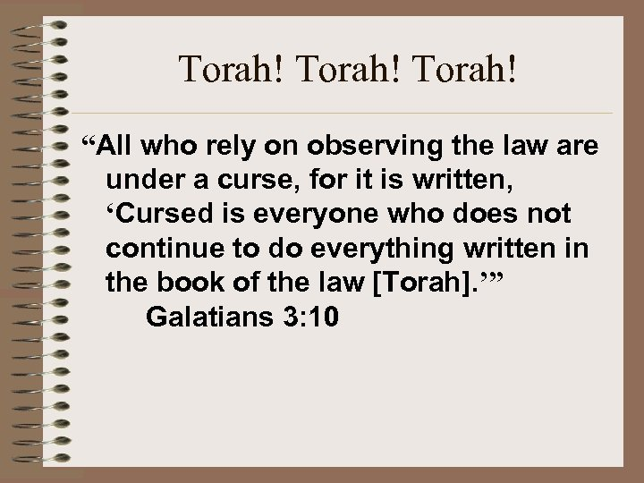 "Torah! ""All who rely on observing the law are under a curse, for it"