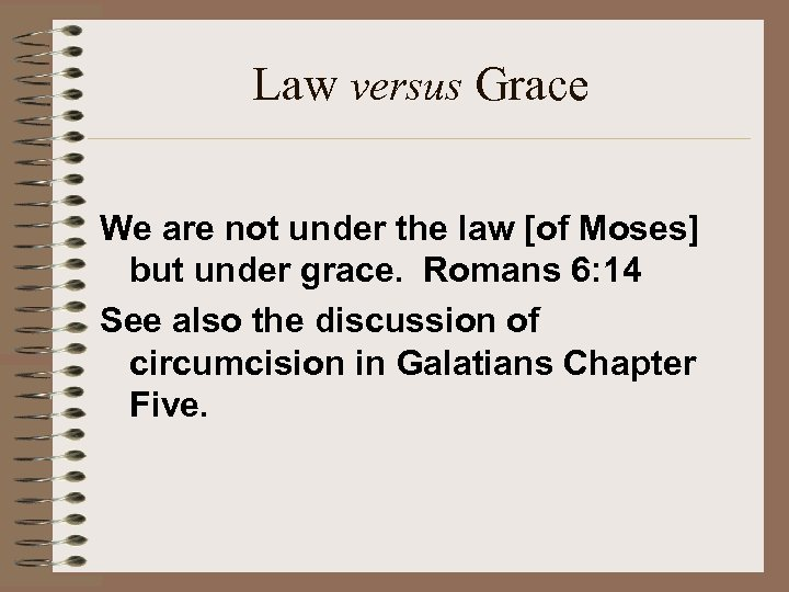 Law versus Grace We are not under the law [of Moses] but under grace.