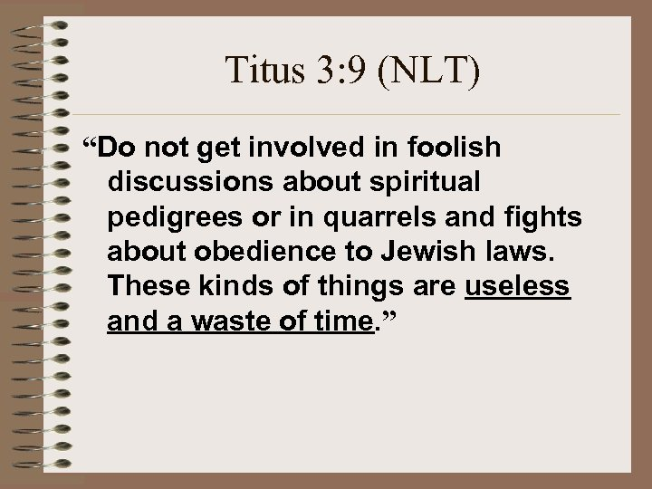 "Titus 3: 9 (NLT) ""Do not get involved in foolish discussions about spiritual pedigrees"