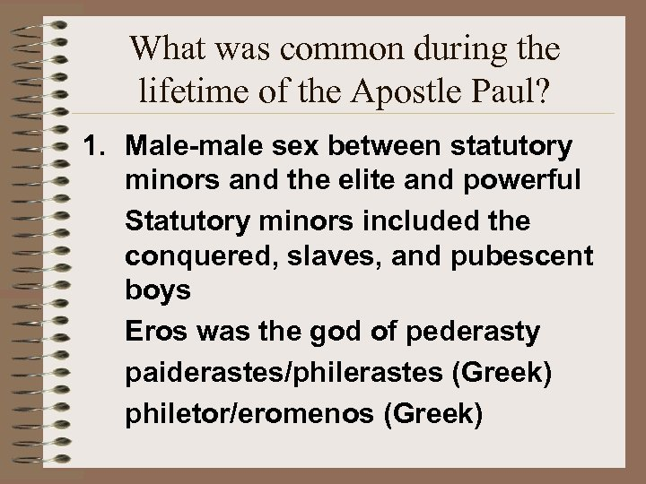 What was common during the lifetime of the Apostle Paul? 1. Male-male sex between